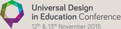 Universal Design in Education Conference, 12th and 13th November 2015